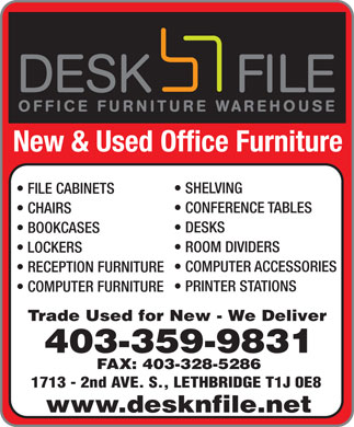 Desk 'n File Office Furniture Inc (403-328-5266) - Annonce illustrée - New & Used Office Furniture SHELVING FILE CABINETS CONFERENCE TABLES CHAIRS DESKS BOOKCASES ROOM DIVIDERS LOCKERS COMPUTER ACCESSORIES RECEPTION FURNITURE PRINTER STATIONS COMPUTER FURNITURE Trade Used for New - We Deliver 403-359-9831 FAX: 403-328-5286 1713 - 2nd AVE. S., LETHBRIDGE T1J 0E8 www.desknfile.net
