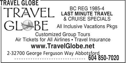 Travel Globe (604-850-7020) - Annonce illustrée - BC REG 1985-4 LAST MINUTE TRAVEL & CRUISE SPECIALS All Inclusive Vacations Pkgs Customized Group Tours Air Tickets for All Airlines • Travel Insurance www.TravelGlobe.net