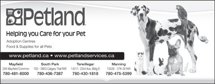 Petland - South Park (780-436-7387) - Annonce illustrée - Helping you Care for your Pet Adoption Centres Food & Supplies for all Pets +'D)-4:S9$Pk&s(+'D)-4:S9$Pk&s(+'D)-4:S9$Pk&s(+'D)-4:S9$Pk&s(+'D)-4:S9$Pk&s(+'D www.petland.ca   www.petlandservices.ca South Park Terwillegar ManningMayfield 150 - 3803 Calgary Trail NW 14211- 23rd Ave, Bldg E 15526 - 37th St NW294 Mayfield Common 780-436-7387 780-430-1818 780-475-5399780-481-8000 Helping you Care for your Pet Adoption Centres Food & Supplies for all Pets +'D)-4:S9$Pk&s(+'D)-4:S9$Pk&s(+'D)-4:S9$Pk&s(+'D)-4:S9$Pk&s(+'D)-4:S9$Pk&s(+'D www.petland.ca   www.petlandservices.ca South Park Terwillegar ManningMayfield 150 - 3803 Calgary Trail NW 14211- 23rd Ave, Bldg E 15526 - 37th St NW294 Mayfield Common 780-436-7387 780-430-1818 780-475-5399780-481-8000