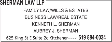 Sherman Law LLP (519-884-0034) - Annonce illustrée - FAMILY LAW/WILLS & ESTATES BUSINESS LAW/REAL ESTATE KENNETH L. SHERMAN AUBREY J. SHERMAN