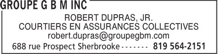 Groupe G B M Inc (819-564-2151) - Annonce illustrée - ROBERT DUPRAS, JR. COURTIERS EN ASSURANCES COLLECTIVES