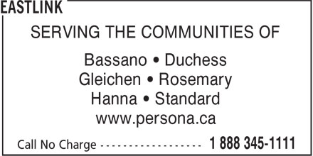 Eastlink (1-888-345-1111) - Annonce illustrée - SERVING THE COMMUNITIES OF Bassano • Duchess Gleichen • Rosemary Hanna • Standard www.persona.ca