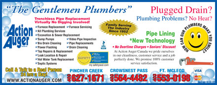 Action Auger Canada Inc (403-564-4762) - Display Ad - The Gentlemen Plumbers Plugged Drain? Trenchless Pipe Replacement Plumbing Problems? No Heat? Virtually No Digging Involved! Family Serving Furnace Replacement Furnace Servicing The Industry Since 1952 All Plumbing Services Pipe Lining Excavation & Sewer Replacement Sump Pumps Video Pipe Inspection *New Technology Bio Drain Cleaning Pipe Replacements No Overtime Charges   Seniors' Discount Power Flushing Drain Cleaning Tap Repairs & Replacement At Action Auger Canada we pride ourselves in our cleanliness, customer service and a job Leak Location & Repair perfectly done. We promise 100% customer Hot Water Tank Replacement service satisfaction. Septic Systems my safetyseal.com Call & Talk to a Real Person FT. MCLEODCROWSNEST PASS PINCHER CREEK 24 hrs a Day! 564-4482 627-1671 564-4482564-4482 553-0198 627-1671 403 403 403 WWW.ACTIONAUGER.COM Booked under 403.564.4762