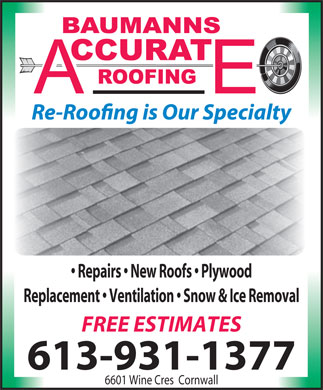 Baumann Accurate Roofing (613-931-1377) - Display Ad - Repairs   New Roofs   Plywood Replacement   Ventilation   Snow & Ice Removal FREE ESTIMATES 613-931-1377 6601 Wine Cres  Cornwall