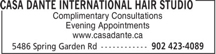 Casa Dante International Hair Studio (902-423-4089) - Display Ad - Complimentary Consultations Evening Appointments www.casadante.ca Complimentary Consultations Evening Appointments www.casadante.ca Complimentary Consultations Evening Appointments www.casadante.ca Complimentary Consultations Evening Appointments www.casadante.ca