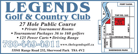 Legends Golf & Country Club (780-449-4911) - Display Ad - 27 Hole Public Course Private Tournament Rooms Tournament Packages 36 to 160 golfers 125 Power Carts   Driving Range www.thelegendsgolf.ca 780-449-4911 53541 Range Road 232, Sherwood Park  T8A 4V2