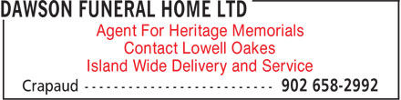 Dawson Funeral Home Ltd (902-658-2992) - Display Ad - Contact Lowell Oakes Island Wide Delivery and Service Agent For Heritage Memorials Contact Lowell Oakes Island Wide Delivery and Service Agent For Heritage Memorials
