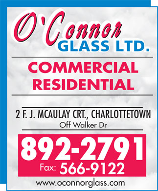 O'Connor Glass Ltd (902-892-2791) - Display Ad - COMMERCIAL RESIDENTIAL 2 F. J. MCAULAY CRT., CHARLOTTETOWN Off Walker Dr www.oconnorglass.com