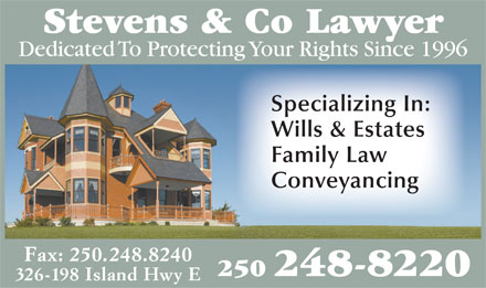 Stevens & Co Lawyer (250-248-8220) - Display Ad - Stevens & Co Lawyer Dedicated To Protecting Your Rights Since 1996 Specializing In: Wills & Estates Family Law Conveyancing Fax: 250.248.8240 250 248-8220 326-198 Island Hwy E