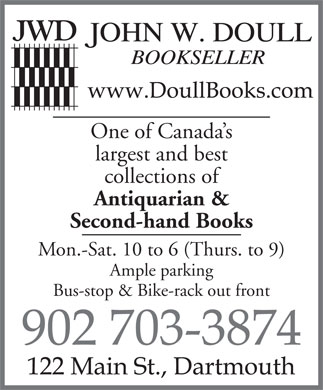 John Doull Book Seller (902-429-1652) - Annonce illustrée - One of Canada s largest and best collections of Antiquarian & Second-hand Books Mon.-Sat. 10 to 6 (Thurs. to 9) Ample parking Bus-stop & Bike-rack out front