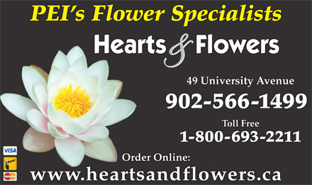 Hearts And Flowers (902-566-1499) - Display Ad - PEI s Flower Specialists 49 University Avenue 902-566-1499 Toll Free 1-800-693-2211 Order Online: www.heartsandflowers.ca