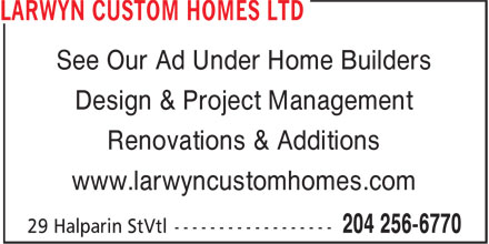 Larwyn Custom Homes Ltd (204-256-6770) - Annonce illustrée - See Our Ad Under Home Builders Design & Project Management Renovations & Additions www.larwyncustomhomes.com See Our Ad Under Home Builders Design & Project Management Renovations & Additions www.larwyncustomhomes.com
