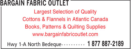 Bargain Fabric Outlet (1-877-887-2189) - Annonce illustrée - Largest Selection of Quality Cottons & Flannels in Atlantic Canada Books, Patterns & Quilting Supplies www.bargainfabricoutlet.com