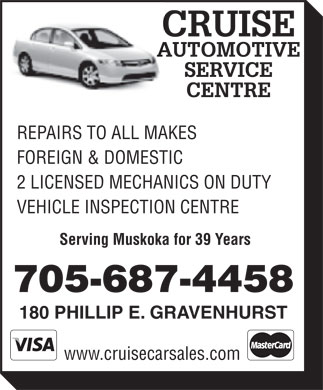 Cruise Automotive & Towing Inc (705-687-4458) - Display Ad - FOREIGN & DOMESTIC 2 LICENSED MECHANICS ON DUTY VEHICLE INSPECTION CENTRE Serving Muskoka for 39 Years 705-687-4458 180 PHILLIP E. GRAVENHURST www.cruisecarsales.com REPAIRS TO ALL MAKES