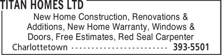 Titan Homes Ltd (902-393-5501) - Annonce illustrée - Additions, New Home Warranty, Windows & Doors, Free Estimates, Red Seal Carpenter New Home Construction, Renovations &