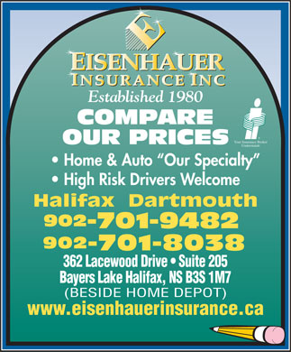 Eisenhauer Insurance Inc (902-982-2159) - Annonce illustrée - Established 1980 COMPARE Your Insurance Broker OUR PRICES Understands Home & Auto  Our Specialty Halifax  Dartmouth 902 -701-9482 902 -701-8038 362 Lacewood Drive   Suite 205 Bayers Lake Halifax, NS B3S 1M7 (BESIDE HOME DEPOT) www.eisenhauerinsurance.ca High Risk Drivers Welcome