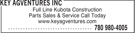 Key Agventures Inc (780-980-4005) - Display Ad - Full Line Kubota Construction Parts Sales & Service Call Today www.keyagventures.com Full Line Kubota Construction Parts Sales & Service Call Today www.keyagventures.com