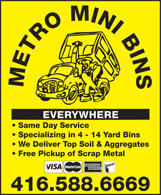 Metro Mini Bins (416-588-6669) - Annonce illustrée - We Deliver Top Soil & Aggregates Free Pickup of Scrap Metal Specializing in 4 - 14 Yard Bins 416.588.6669 METRO MINI BIN EVERYWHERE Same Day Service