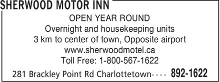 Sherwood Motor Inn (902-892-1622) - Display Ad - Overnight and housekeeping units 3 km to center of town, Opposite airport www.sherwoodmotel.ca Toll Free: 1-800-567-1622 OPEN YEAR ROUND