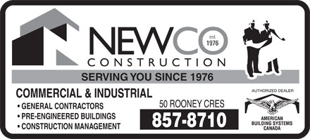Newco Construction (506-857-8710) - Annonce illustrée - SERVING YOU SINCE 1976 COMMERCIAL & INDUSTRIAL GENERAL CONTRACTORS PRE-ENGINEERED BUILDINGS CONSTRUCTION MANAGEMENT SERVING YOU SINCE 1976 COMMERCIAL & INDUSTRIAL GENERAL CONTRACTORS PRE-ENGINEERED BUILDINGS CONSTRUCTION MANAGEMENT