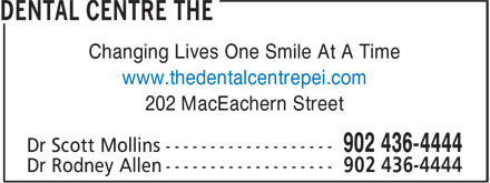 The Dental Centre (902-436-4444) - Annonce illustrée - Changing Lives One Smile At A Time www.thedentalcentrepei.com 202 MacEachern Street