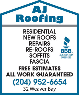 AJ Roofing (204-952-6654) - Annonce illustrée - AJ Roofing RESIDENTIAL NEW ROOFS REPAIRS RE-ROOFS SOFFITS FASCIA FREE ESTIMATES ALL WORK GUARANTEED (204) 952-6654 32 Weaver Bay