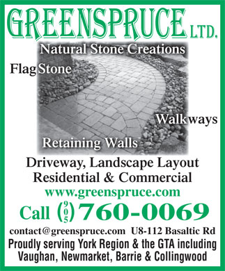 Greenspruce Landscaping & Snow Removal Ltd (905-760-0069) - Display Ad - Natural Stone Creations Flag ag Stone wayswa Walk Retaining Walls Driveway, Landscape Layout Residential & Commercial www.greenspruce.com ( ) Call 760-0069 Proudly serving York Region & the GTA including Vaughan, Newmarket, Barrie & Collingwood