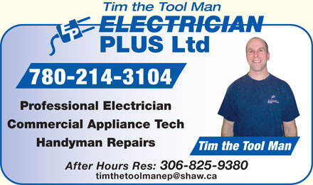 Tim The Tool Man Electrician Plus Ltd (780-214-3104) - Annonce illustrée - Tim the Tool Man ELECTRICIAN PLUS Ltd 780-214-3104 Professional Electrician Commercial Appliance Tech Handyman Repairs Tim the Tool Man After Hours Res: 306-825-9380