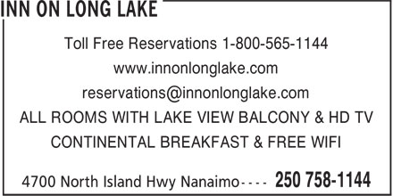 Inn On Long Lake (250-758-1144) - Annonce illustrée - Toll Free Reservations 1-800-565-1144 www.innonlonglake.com ALL ROOMS WITH LAKE VIEW BALCONY & HD TV CONTINENTAL BREAKFAST & FREE WIFI Toll Free Reservations 1-800-565-1144 www.innonlonglake.com ALL ROOMS WITH LAKE VIEW BALCONY & HD TV CONTINENTAL BREAKFAST & FREE WIFI