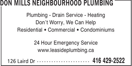 Don Mills Neighbourhood Plumbing (416-429-2522) - Display Ad - Residential • Commercial • Condominiums 24 Hour Emergency Service www.leasideplumbing.ca Plumbing - Drain Service - Heating Don't Worry, We Can Help