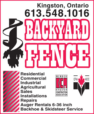 Backyard Fencing & Decks (613-548-1016) - Display Ad - Kingston, Ontario 613.548.1016 Residential Commercial Industrial Agricultural Sales Installations Repairs Auger Rentals 6-36 inch Backhoe & Skidsteer Service