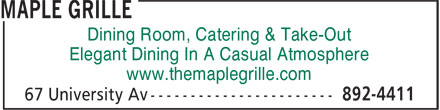 Maple Grille (902-892-4411) - Display Ad - Dining Room, Catering & Take-Out Dining Room, Catering & Take-Out Elegant Dining In A Casual Atmosphere www.themaplegrille.com Elegant Dining In A Casual Atmosphere www.themaplegrille.com