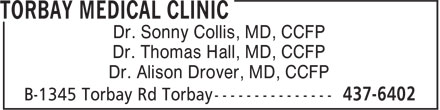 Torbay Medical Clinic (709-437-6402) - Display Ad - Dr. Sonny Collis, MD, CCFP Dr. Thomas Hall, MD, CCFP Dr. Alison Drover, MD, CCFP Dr. Sonny Collis, MD, CCFP Dr. Thomas Hall, MD, CCFP Dr. Alison Drover, MD, CCFP