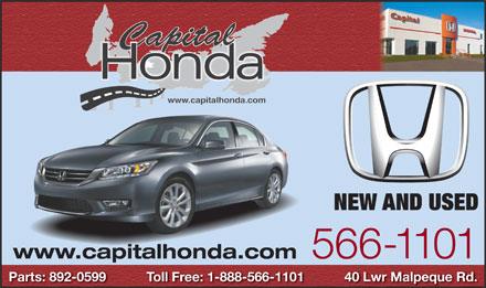 Capital Honda (902-566-1101) - Display Ad - NEW AND USED 566-1101 www.capitalhonda.com Parts: 892-0599           Toll Free: 1-888-566-1101           40 Lwr Malpeque Rd.