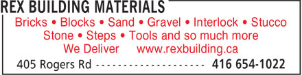 Rex Building Materials (416-654-1022) - Annonce illustrée - Stone • Steps • Tools and so much more We Deliver www.rexbuilding.ca Bricks • Blocks • Sand • Gravel • Interlock • Stucco