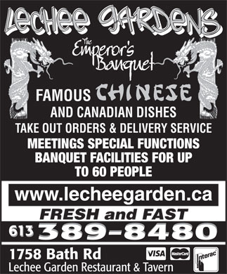 Lechee Garden Restaurant & Tavern (613-389-8480) - Display Ad - FAMOUS AND CANADIAN DISHES TAKE OUT ORDERS & DELIVERY SERVICE MEETINGS SPECIAL FUNCTIONS BANQUET FACILITIES FOR UP TO 60 PEOPLE www.lecheegarden.ca FRESH and FAST 613 389-8480 1758 Bath Rd Lechee Garden Restaurant & Tavern FAMOUS AND CANADIAN DISHES TAKE OUT ORDERS & DELIVERY SERVICE MEETINGS SPECIAL FUNCTIONS BANQUET FACILITIES FOR UP TO 60 PEOPLE www.lecheegarden.ca FRESH and FAST 389-8480 1758 Bath Rd Lechee Garden Restaurant & Tavern 613