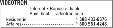 Vidéotron (1-888-433-6876) - Annonce illustrée - Internet • Rapide et fiable. Point final. videotron.com Internet • Rapide et fiable. Point final. videotron.com