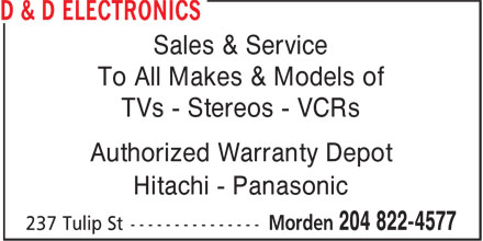 D & D Electronics (204-822-4577) - Annonce illustrée - Sales & Service To All Makes & Models of TVs - Stereos - VCRs Authorized Warranty Depot Hitachi - Panasonic Sales & Service To All Makes & Models of TVs - Stereos - VCRs Authorized Warranty Depot Hitachi - Panasonic