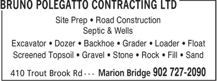 Bruno Polegatto Contracting Ltd (902-727-2090) - Annonce illustrée - Septic & Wells Excavator • Dozer • Backhoe • Grader • Loader • Float Screened Topsoil • Gravel • Stone • Rock • Fill • Sand Site Prep • Road Construction