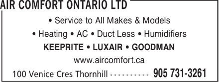 Air Comfort Ontario Ltd (905-731-3261) - Display Ad - • Service to All Makes & Models • Heating • AC • Duct Less • Humidifiers KEEPRITE • LUXAIR • GOODMAN www.aircomfort.ca • Service to All Makes & Models • Heating • AC • Duct Less • Humidifiers KEEPRITE • LUXAIR • GOODMAN www.aircomfort.ca