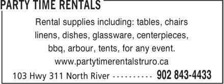Party Time Rentals (902-843-4433) - Display Ad - Rental supplies including: tables, chairs linens, dishes, glassware, centerpieces, bbq, arbour, tents, for any event. www.partytimerentalstruro.ca