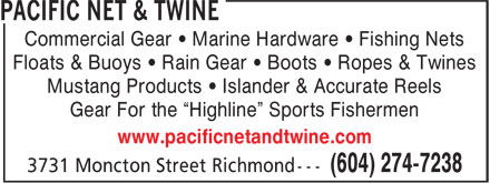 "Pacific Net & Twine (604-274-7238) - Display Ad - Commercial Gear • Marine Hardware • Fishing Nets Floats & Buoys • Rain Gear • Boots • Ropes & Twines Mustang Products • Islander & Accurate Reels Gear For the ""Highline"" Sports Fishermen www.pacificnetandtwine.com"