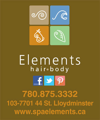 Elements Hair and Body (780-874-0637) - Annonce illustrée - 780.875.3332 103-7701 44 St. Lloydminster www.spaelements.ca 780.875.3332 103-7701 44 St. Lloydminster www.spaelements.ca
