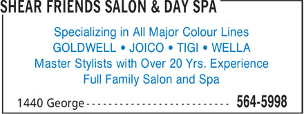 Shear Friends Salon & Day Spa (902-564-5998) - Display Ad - GOLDWELL • JOICO • TIGI • WELLA Master Stylists with Over 20 Yrs. Experience Specializing in All Major Colour Lines Full Family Salon and Spa