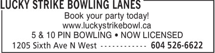 Lucky Strike Bowling Lanes (604-526-6622) - Annonce illustrée - Book your party today! www.luckystrikebowl.ca 5 & 10 PIN BOWLING • NOW LICENSED