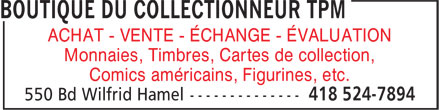 Boutique du Collectionneur TPM (418-524-7894) - Display Ad - ACHAT - VENTE - ÉCHANGE - ÉVALUATION Monnaies, Timbres, Cartes de collection, Comics américains, Figurines, etc.