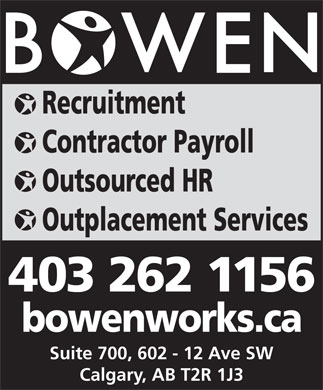 BOWEN (403-262-1156) - Annonce illustrée - Recruitment Contractor Payroll Outsourced HR Outplacement Services 403 262 1156 bowenworks.ca Suite 700, 602 - 12 Ave SW Calgary, AB T2R 1J3