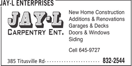 Jay-L Carpentry Ent (506-832-2544) - Display Ad - New Home Construction Additions & Renovations Garages & Decks Doors & Windows Siding Cell 645-9727