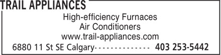 Trail Appliances (403-253-5442) - Display Ad - High-efficiency Furnaces Air Conditioners www.trail-appliances.com