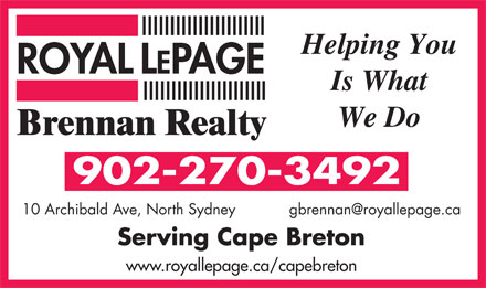 ROYAL LEPAGE BRENNAN REALTY (902-794-8566) - Annonce illustrée - Helping You Is What We Do 902-270-3492 Helping You Is What We Do 902-270-3492 Serving Cape Breton www.royallepage.ca/capebreton Serving Cape Breton www.royallepage.ca/capebreton